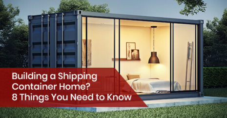 Building a Shipping Container Home? 8 Things You Need to Know
