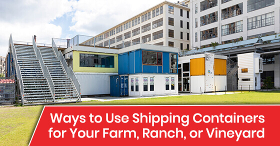 Ways to Use Shipping Containers for Your Farm, Ranch, or Vineyard