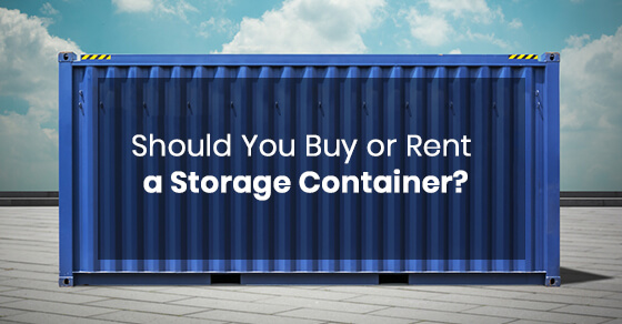 Should You Buy or Rent a Storage Container?