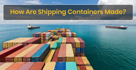 How Are Shipping Containers Made?
