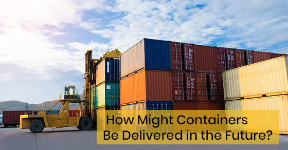 How Might Containers Be Delivered in the Future?