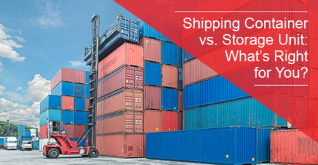 Shipping Container vs. Storage Unit: What's Right for You?
