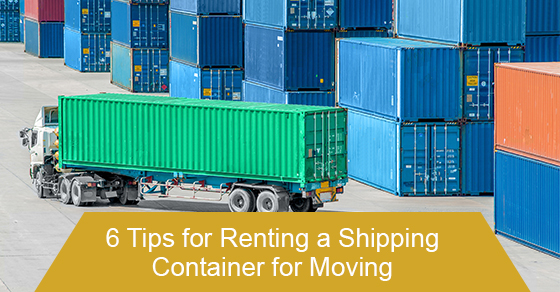 6 Tips for Renting a Shipping Container for Moving