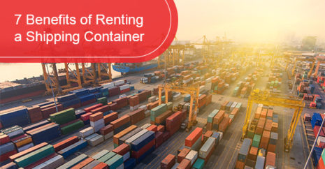7 Benefits of Renting a Shipping Container