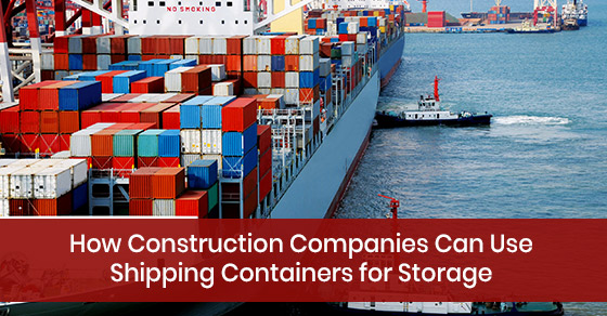 How Construction Companies Can Use Shipping Containers for Storage