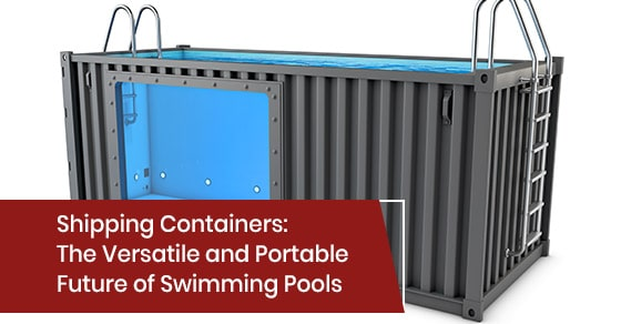 Shipping Containers: The Versatile and Portable Future of Swimming Pools