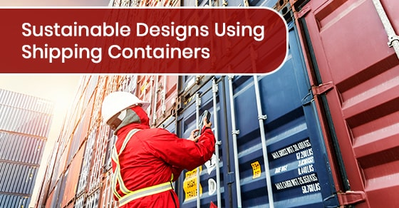 Sustainable Designs Using Shipping Containers