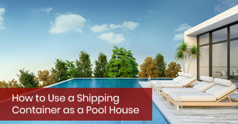 How to Use a Shipping Container as a Pool House