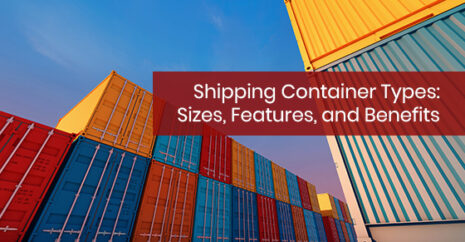 Shipping Container Types: Sizes, Features, and Benefits
