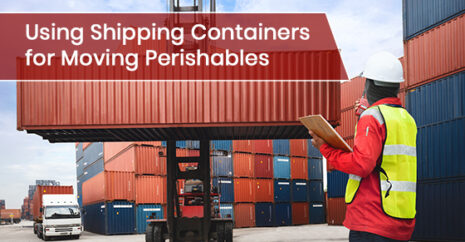 Using Shipping Containers for Moving Perishables