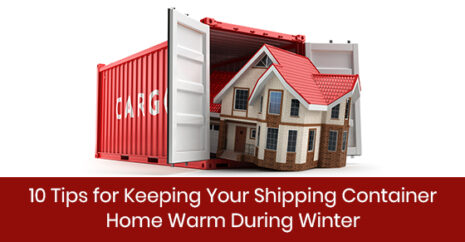 10 Tips for Keeping Your Shipping Container Home Warm During Winter
