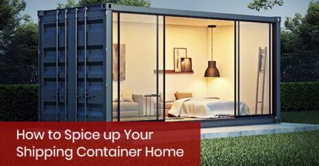 How to Spice Up Your Shipping Container Home