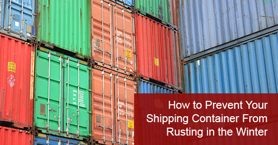 How to Prevent Your Shipping Container From Rusting in the Winter