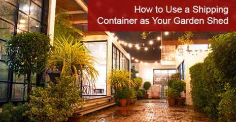 How to Use a Shipping Container as Your Garden Shed