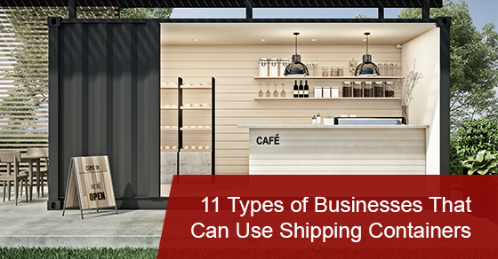 11 Types of Businesses That Can Use Shipping Containers