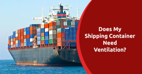 Does My Shipping Container Need Ventilation?