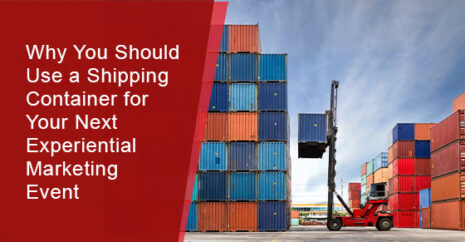Why You Should Use a Shipping Container for Your Next Experiential Marketing Event