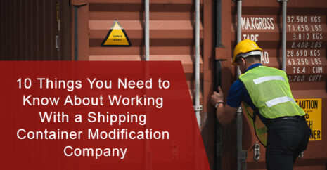 10 Things You Need to Know About Working With a Shipping Container Modification Company