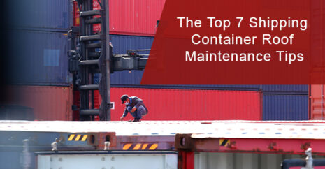 The Top 7 Shipping Container Roof Maintenance Tips